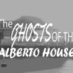 The Ghosts of the Alberto House